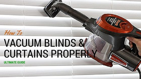 How To Vacuum Blinds And Curtains Properly Ultimate Guide