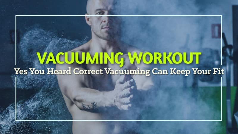 Vacuuming Workout Yes You Heard Correct Vacuuming Can