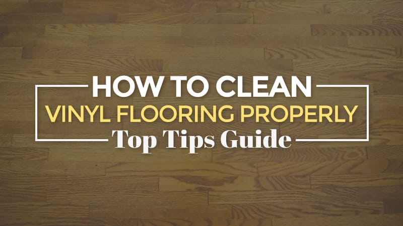 How to clean vinyl flooring properly top tips guide for How to clean vinyl plank floors