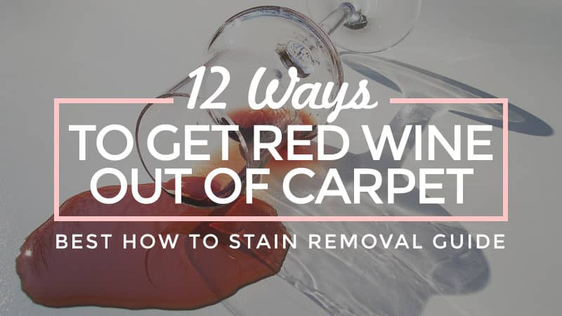 12 Ways To Get Red Wine Out Of Carpet Best How To Stain