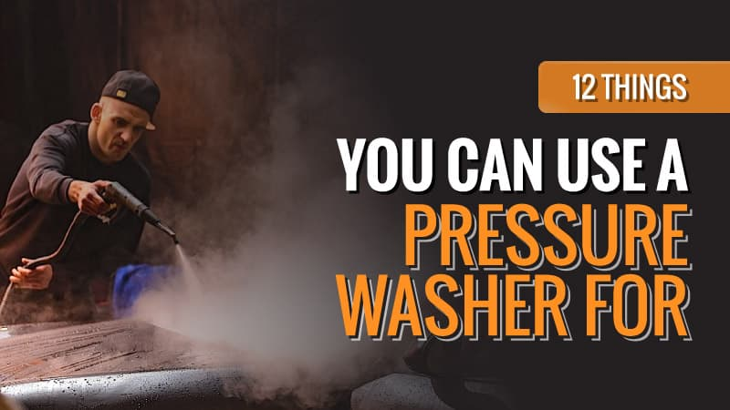 12 Things You can Use a Pressure Washer for