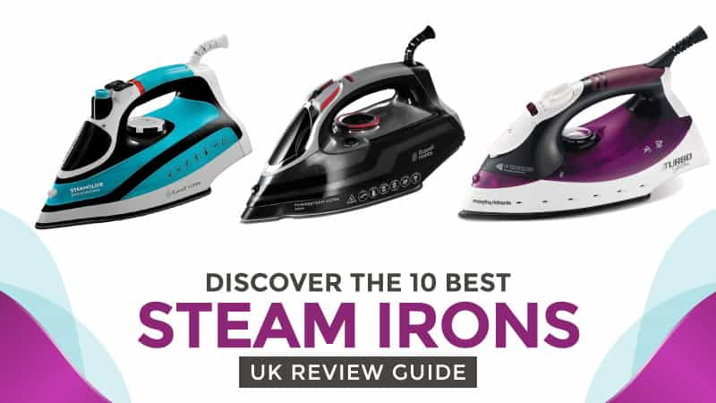 Discover the 10 Best Steam Irons for 2017: UK Review Guide