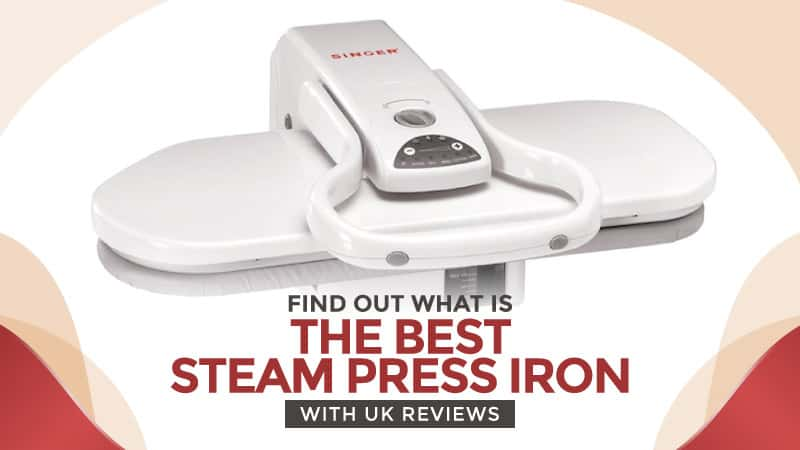 Find Out What Is The Best Steam Press Iron: With UK Reviews