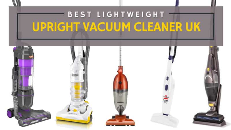 Best Lightweight Upright Vacuum Cleaner 2018 Uk Review