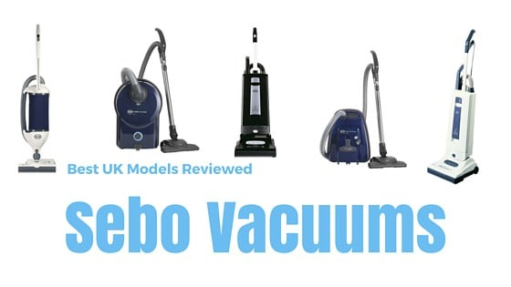 Sebo Vacuum Cleaner Reviews Best UK Model Guide 2018 Updated