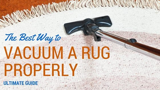 The Best Way To Vacuum A Rug Properly