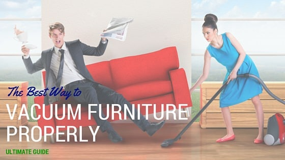 How to Vacuum Furniture Properly: Ultimate Guide