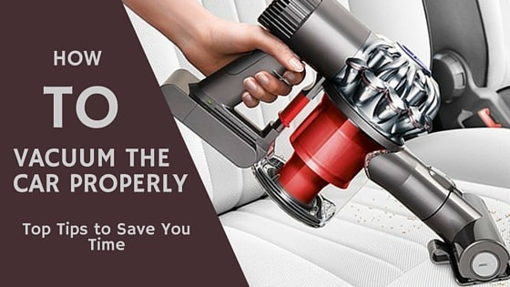 How To Vacuum The Car Properly Top Tips To Save You Time