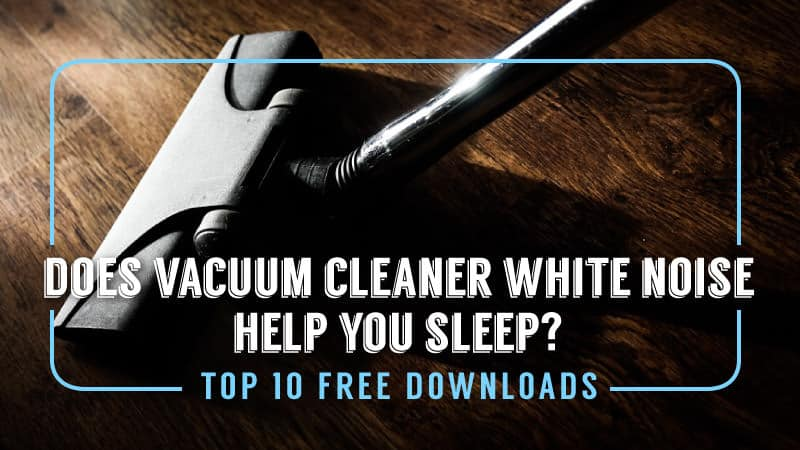 Does-Vacuum-Cleaner-White-Noise-Help-You-Sleep