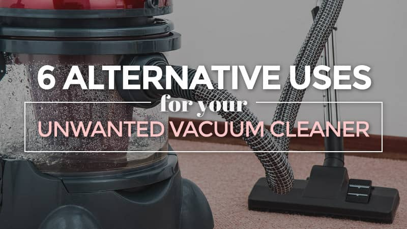 6-Alternative-Uses-for-Your-Unwanted-Vacuum-Cleaner