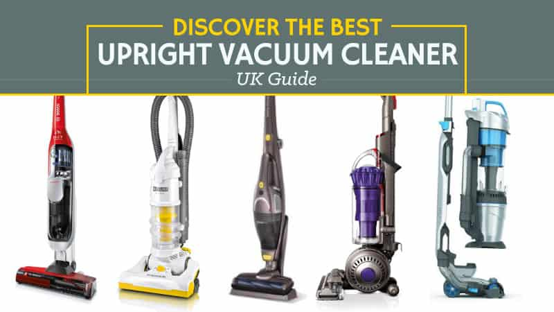 Discover The Best Upright Vacuum Cleaner UK Guide
