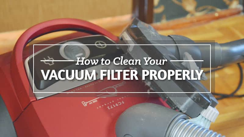 How To Clean Your Vacuum Filter Properly Updated
