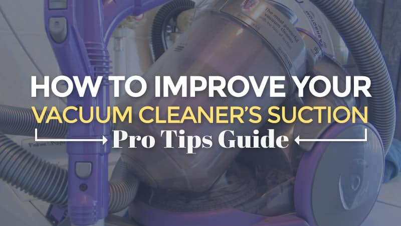 How to Improve Your Vacuum Cleaner's Suction: Pro Tips Guide