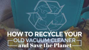 How-to-Recycle-Your-Old-Vacuum-Cleaner-and-Save-the-Planet