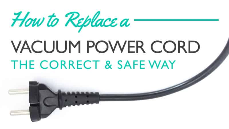 How to Replace a Vacuum Power Cord the Correct & Safe Way