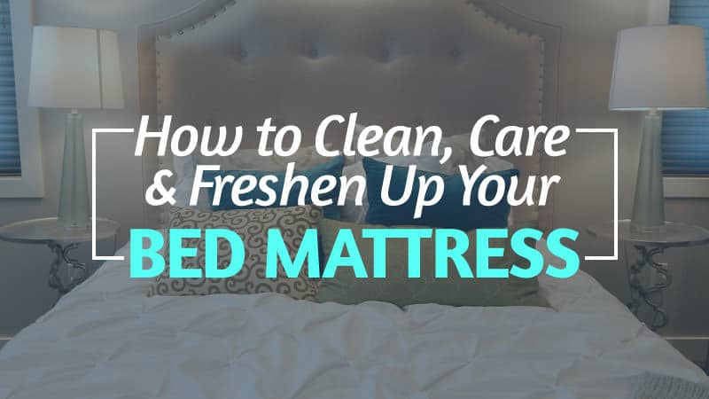 How to Clean, Care and Freshen Up Your Bed Mattress