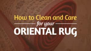 How to Clean and Care for Your Oriental Rug