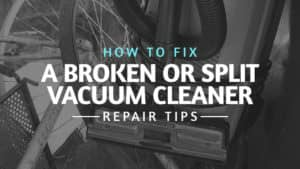 How-to-Fix-a-Broken-or-Split-Vacuum-Cleaner-Repair-Tips