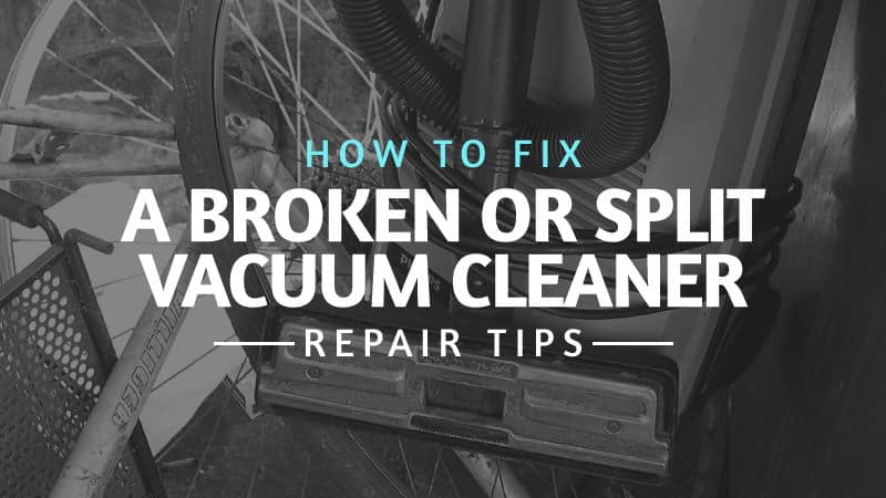 How To Fix A Broken Or Split Vacuum Cleaner Repair Tips