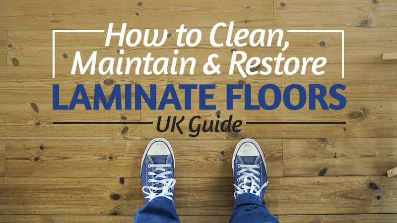 How To Clean Maintain Restore Laminate Floors Uk Guide Updated