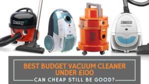 Best Budget Vacuum Cleaner Under £100: Can Cheap Still Be Good?
