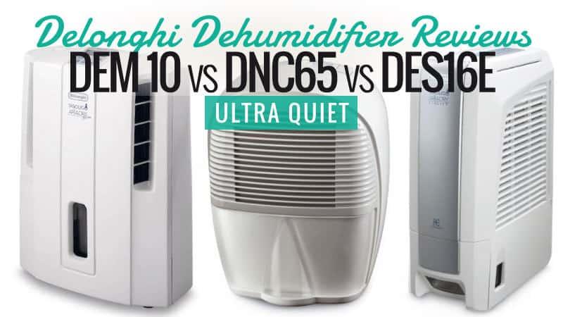 Delonghi Dehumidifier Reviews - DEM 10 Vs DNC65 Vs DES16E - Ultra Quiet