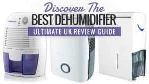 Discover the Best Dehumidifier – Ultimate UK Review Guide 2016