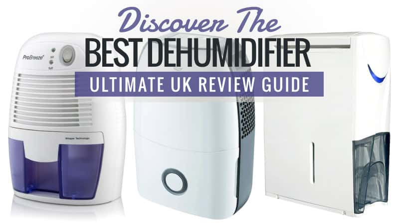 Discover The Best Dehumidifier Ultimate Uk Review Guide
