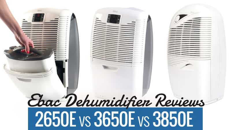Ebac Dehumidifier Reviews - 2650e vs 3650e vs 3850e