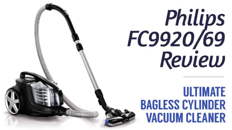 Philips FC9920/69 Review – Ultimate Bagless Cylinder Vacuum Cleaner?