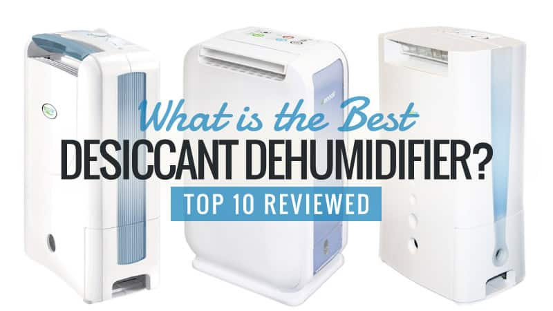 What Is The Best Desiccant Dehumidifier Top 7 Review