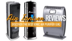 Air Ioniser Reviews – Discover the Best Ionic Air Purifier UK