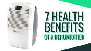 7 Health Benefits of a Dehumidifier