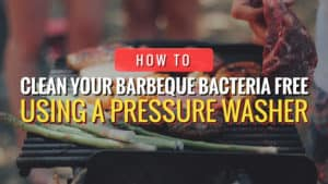 How to Clean Your BBQ Bacteria Free Using a Pressure Washer