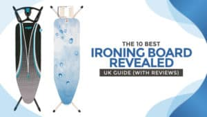 The 10 Best Ironing Board Revealed: UK Guide (With Reviews)