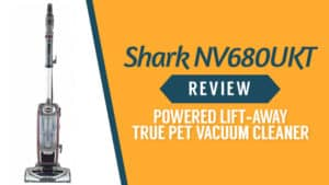 Shark NV680UKT Review – Powered Lift-Away True Pet Vacuum Cleaner