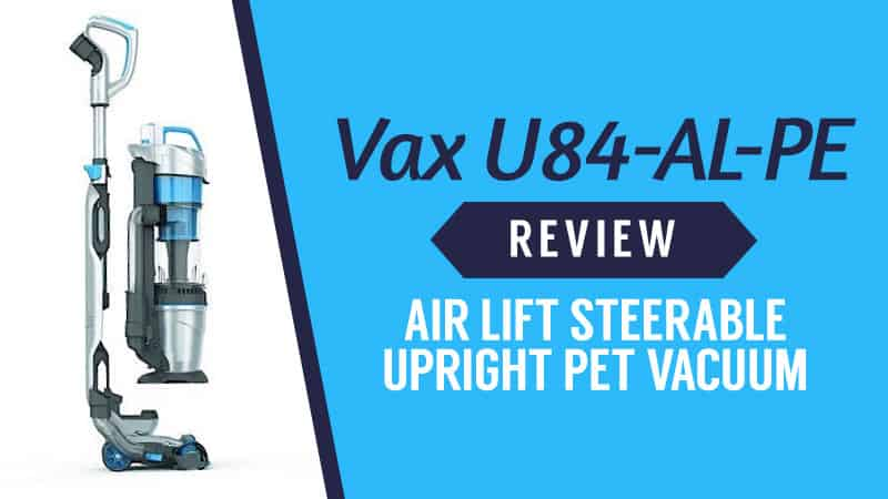 Vax U84-AL-PE Review – Air Lift Steerable Upright Pet Vacuum