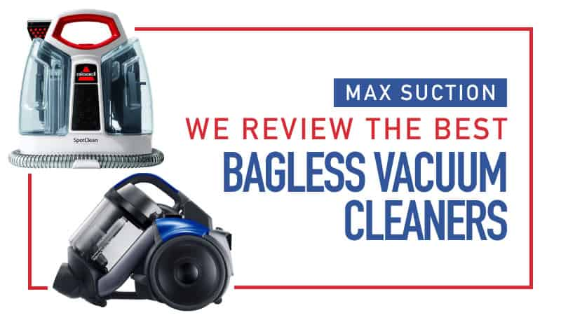 Max Suction – We Review the Best Bagless Vacuum Cleaners
