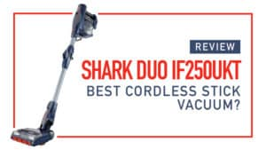Review Shark Duo IF250UKT Best Cordless Stick Vac in UK ?