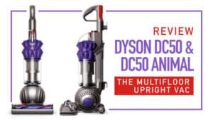 Review Dyson DC50 & DC50 Animal: The Multifloor Upright Vac