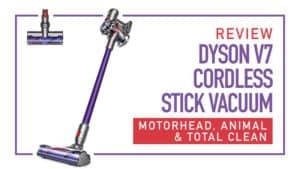 Review: Dyson V7 Cordless Stick - Motorhead, Animal & Total Clean