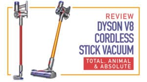 Review: Dyson V8 Cordless Stick Vacuum - Total, Animal & Absolute