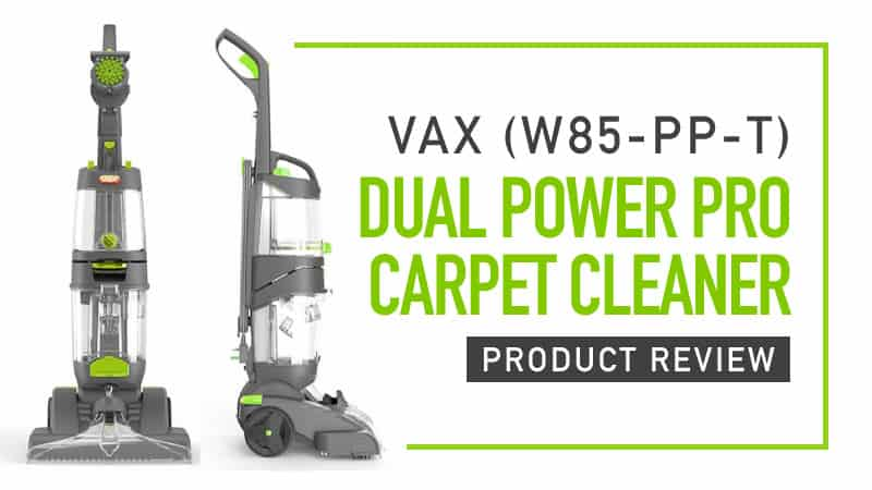 Vax Dual Power Pro Carpet Cleaner (W85-PP-T) Product Review