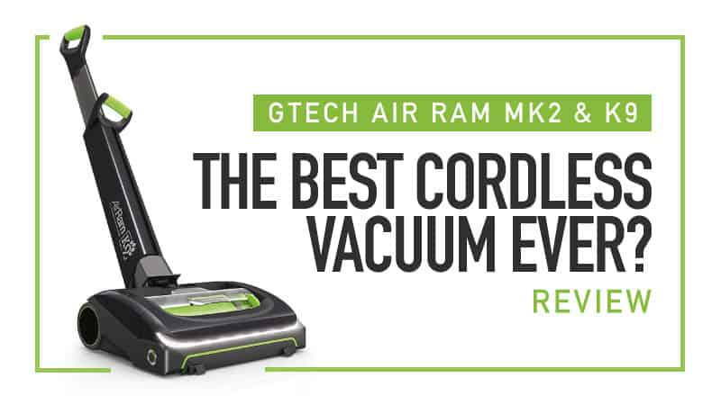 9970c399389 Gtech AirRam   AirRam K9 MK2 Review - Best Cordless Vacuum Ever