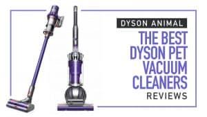 Dyson Animal Reviews - The Best Dyson Pet Vacuum Cleaners
