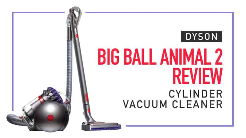 Dyson Big Ball Animal 2 Review Cylinder Vacuum Cleaner