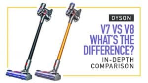 Dyson V7 vs V8 What's the Difference? In-Depth Comparison