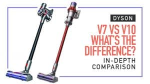 Dyson V7 vs V10 Whats the Difference? In-Depth Comparison