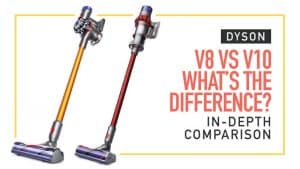 Dyson V8 vs V10 What's the Difference? In-Depth Comparison