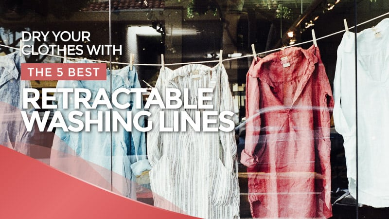 Dry Your Clothes with the 5 Best Retractable Washing Lines